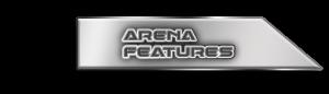 Arena Features